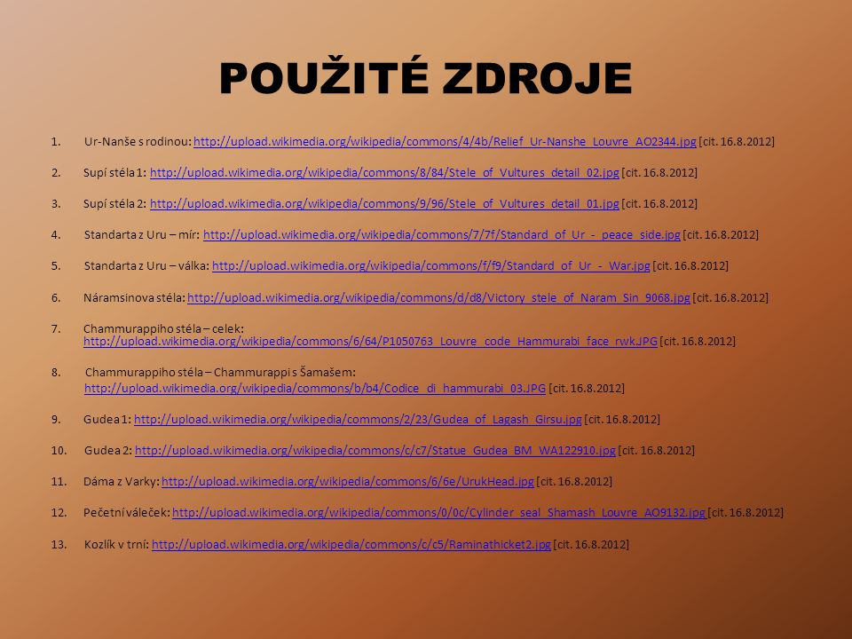 POUŽITÉ ZDROJE 1. Ur-Nanše s rodinou: http://upload.wikimedia.org/wikipedia/commons/4/4b/Relief_Ur-Nanshe_Louvre_AO2344.jpg [cit. 16.8.2012]